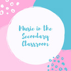 Music In the Secondary Classroom