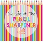 My Life At The Pencil Sharpener