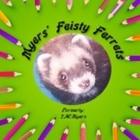 Myers' Feisty Ferrets