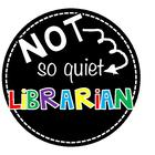 Not So Quiet Librarian