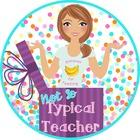 Not So Typical Teacher