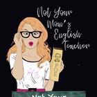 Not Your Mom's English Teacher