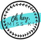 Oh Hey Miss K