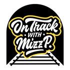 On Track With Mizz P