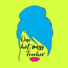 One Hot Mess Teacher