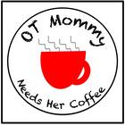 OTMommy Needs Her Coffee