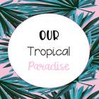 ourtropicalparadise