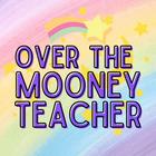 Over the Mooney Teacher