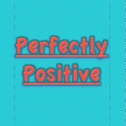 Perfectly Positive