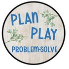 Plan Play Problem-Solve