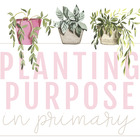 Planting Purpose in Primary