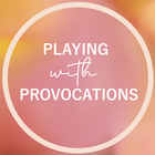 Playing with Provocations