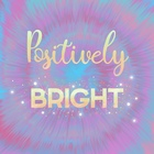 Positively Bright