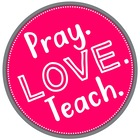 Pray Love and Teach