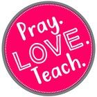 Pray Love and Teach
