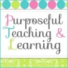 Purposeful Teaching and Learning