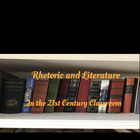 Rhetoric and Literature in 21st Cen Classroom