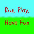 Run Play Have Fun