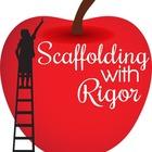 Scaffolding with Rigor