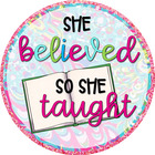 She Believed So She Taught