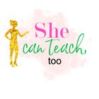 She Can Teach Too