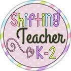 Shifting Teacher K-2