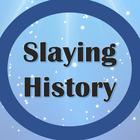 Slaying History