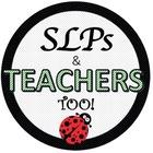 SLPs and Teachers Too