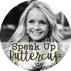Speak Up Buttercup