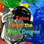 Tales From the Third Degree