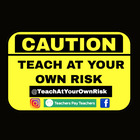 Teach At Your Own Risk by Kimberly G