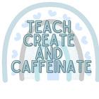 Teach Create and Caffeinate