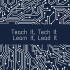 Teach It - Tech it - Learn It - Lead It