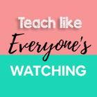 Teach Like Everyone's Watching