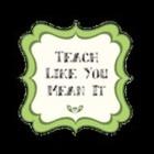 Teach Like You Mean It