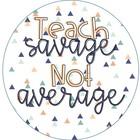 Teach Savage Not Average