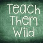 Teach Them Wild