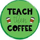 Teach Then Coffee