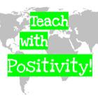 Teach with Positivity