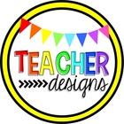 Teacher Designs