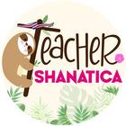 Teacher ShanaTica