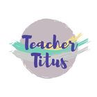 Teacher Titus