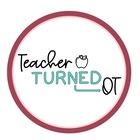 Teacher Turned OT