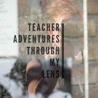 Teacheradventuresthroughmylens