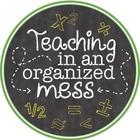 Teaching in an Organized Mess