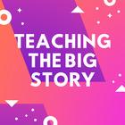 Teaching The Big Story
