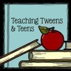 Teaching Tweens and Teens