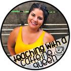 Teaching with a Caffeine Queen