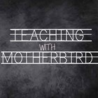 Teaching With Motherbird