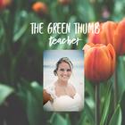 The Green Thumb Teacher